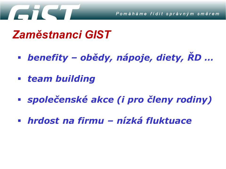 Zaměstnanci GIST P o m á h á m e ř í d i t s p r á v n ý m s m ě r e m  benefity – obědy, nápoje, diety, ŘD …  team building  společenské akce (i p