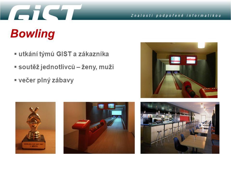 Bowling  utkání týmů GIST a zákazníka  soutěž jednotlivců – ženy, muži  večer plný zábavy