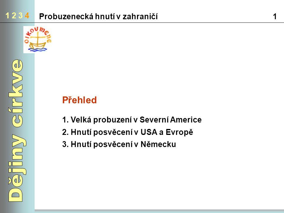 1 2 3 4 Probuzenecká hnutí v zahraničí1 Přehled 1. Velká probuzení v Severní Americe 2. Hnutí posvěcení v USA a Evropě 3. Hnutí posvěcení v Německu