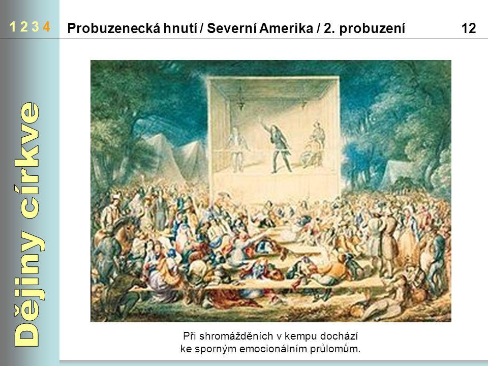 1 2 3 4 Probuzenecká hnutí / Severní Amerika / 2. probuzení12 Při shromážděních v kempu dochází ke sporným emocionálním průlomům.