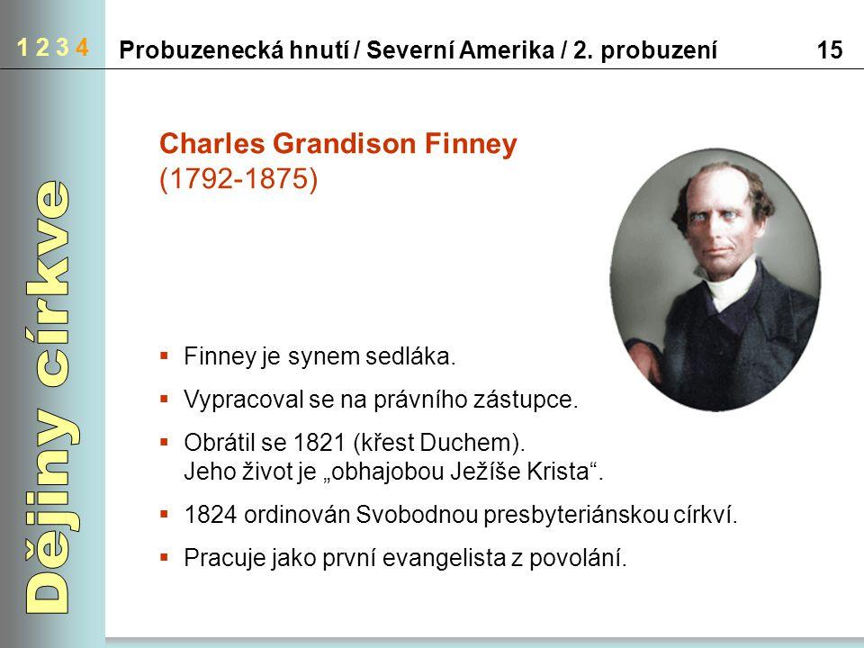 1 2 3 4 15Probuzenecká hnutí / Severní Amerika / 2. probuzení Charles Grandison Finney (1792-1875)  Finney je synem sedláka.  Vypracoval se na právn