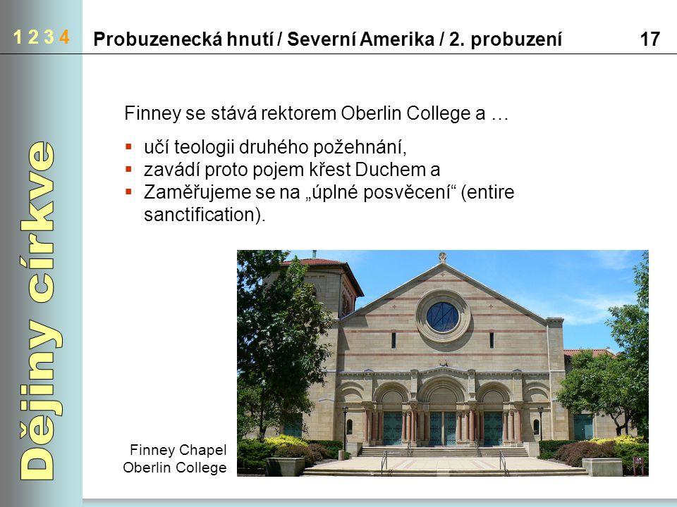 1 2 3 4 17Probuzenecká hnutí / Severní Amerika / 2. probuzení Finney Chapel Oberlin College Finney se stává rektorem Oberlin College a …  učí teologi