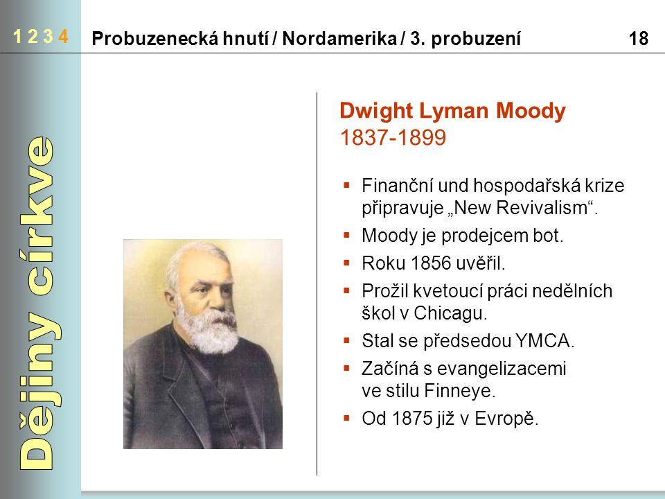 """1 2 3 4 18Probuzenecká hnutí / Nordamerika / 3. probuzení  Finanční und hospodařská krize připravuje """"New Revivalism"""".  Moody je prodejcem bot.  Ro"""