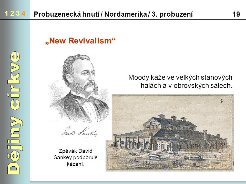 """1 2 3 4 19Probuzenecká hnutí / Nordamerika / 3. probuzení """"New Revivalism"""" Moody káže ve velkých stanových halách a v obrovských sálech. Zpěvák David"""
