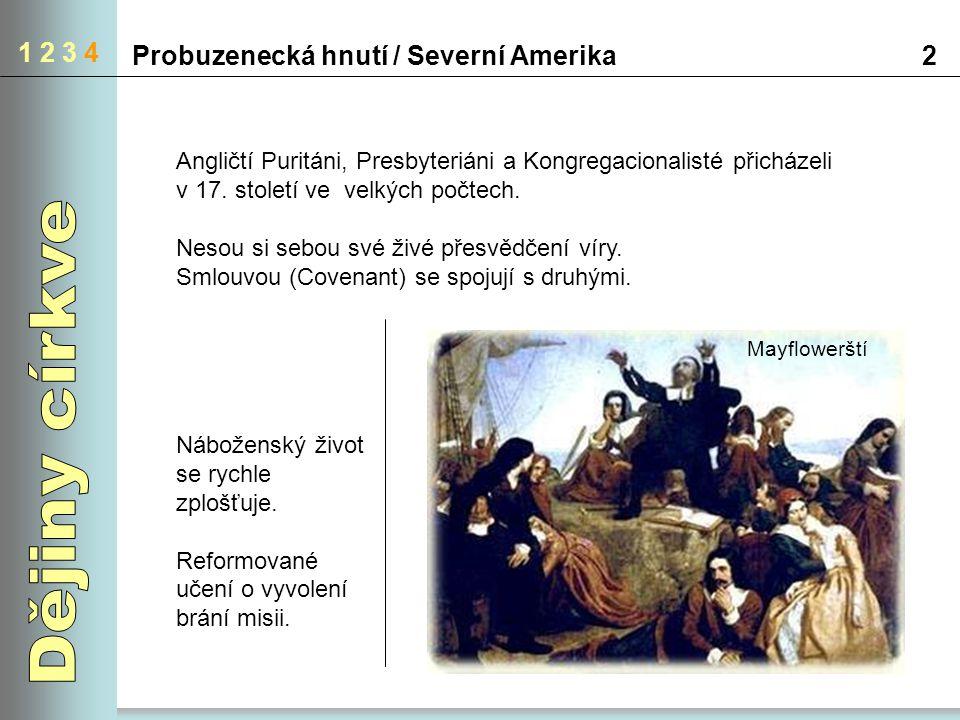 1 2 3 4 Probuzenecká hnutí / Severní Amerika2 Angličtí Puritáni, Presbyteriáni a Kongregacionalisté přicházeli v 17. století ve velkých počtech. Nesou