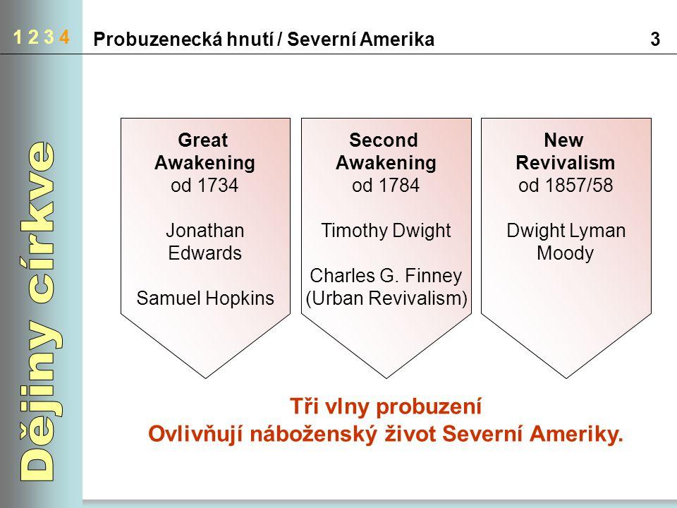 1 2 3 4 Probuzenecká hnutí / Severní Amerika3 Tři vlny probuzení Ovlivňují náboženský život Severní Ameriky. Great Awakening od 1734 Jonathan Edwards