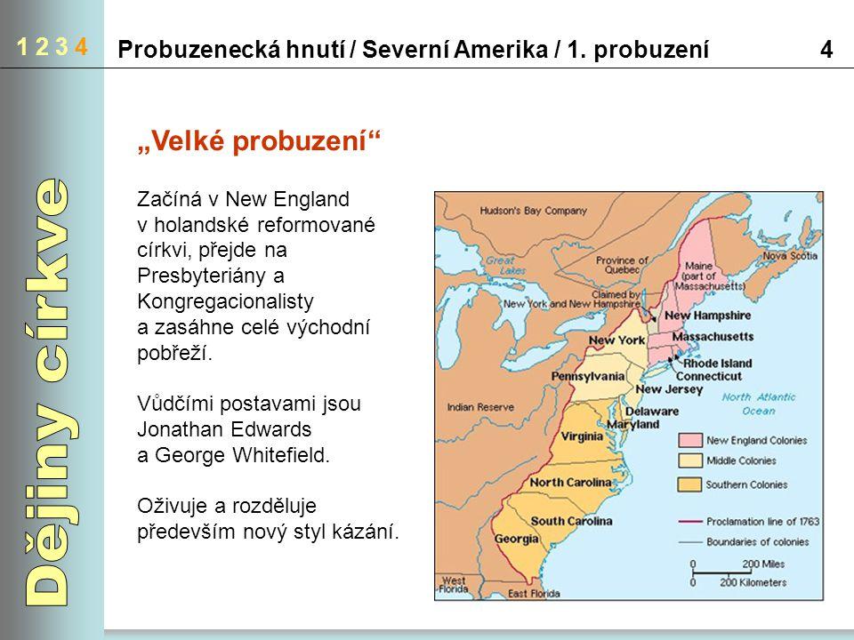 """1 2 3 4 Probuzenecká hnutí / Severní Amerika / 1. probuzení4 """"Velké probuzení"""" Začíná v New England v holandské reformované církvi, přejde na Presbyte"""