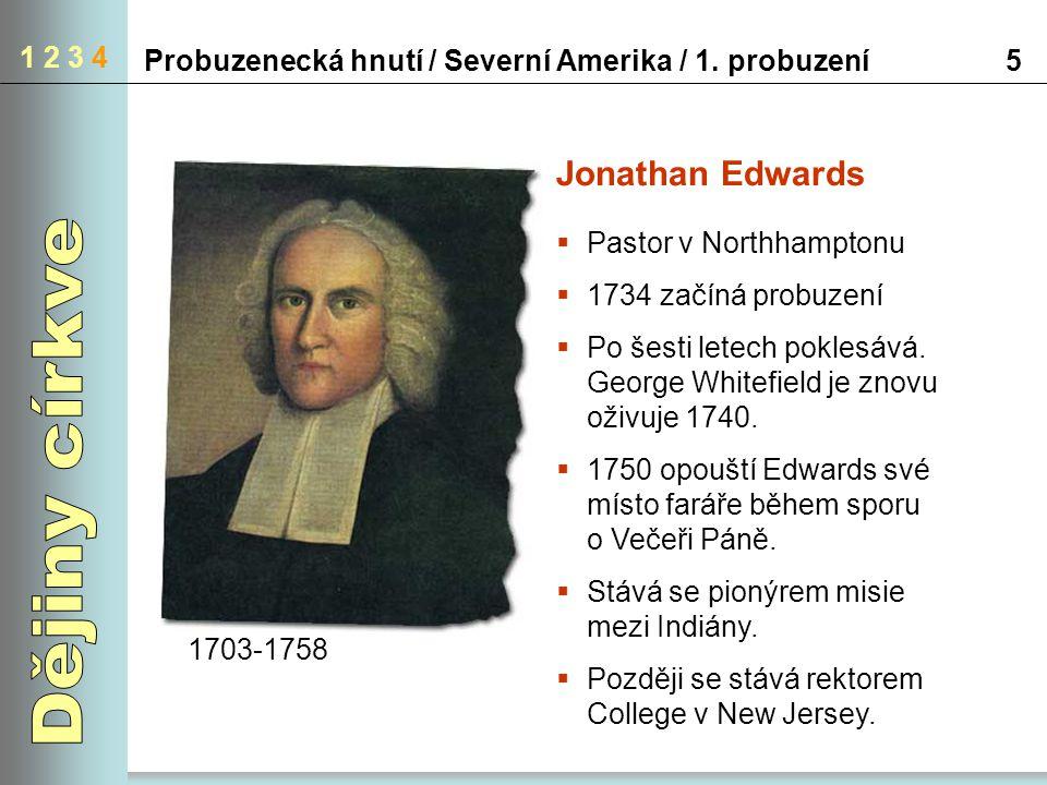 1 2 3 4 Probuzenecká hnutí / Severní Amerika / 1. probuzení5  Pastor v Northhamptonu  1734 začíná probuzení  Po šesti letech poklesává. George Whit