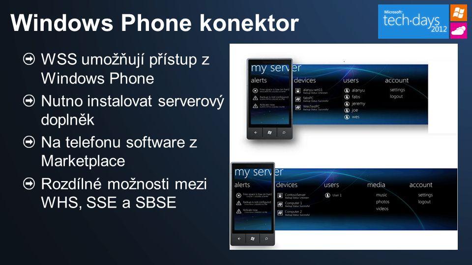 WSS umožňují přístup z Windows Phone Nutno instalovat serverový doplněk Na telefonu software z Marketplace Rozdílné možnosti mezi WHS, SSE a SBSE Windows Phone konektor