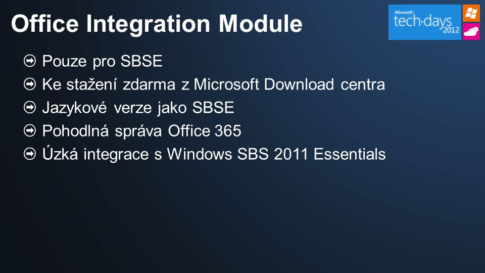 Pouze pro SBSE Ke stažení zdarma z Microsoft Download centra Jazykové verze jako SBSE Pohodlná správa Office 365 Úzká integrace s Windows SBS 2011 Essentials Office Integration Module