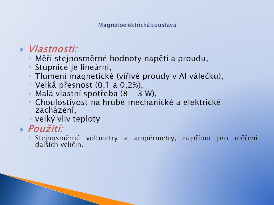 Magnetoelektrický přístroj - s otočnou cívkou měření DC proudu a napětí Magnetoelektrický poměrový přístroj měření odporu Magnetoelektrický přístroj s vestavěným izolovaným termočlánkem měření nesinusových proudů Magnetoelektrický přístroj s vestavěným usměrňovačem měření střídavých sinusových proudů Magnetoelektrická soustava značky na přístrojích