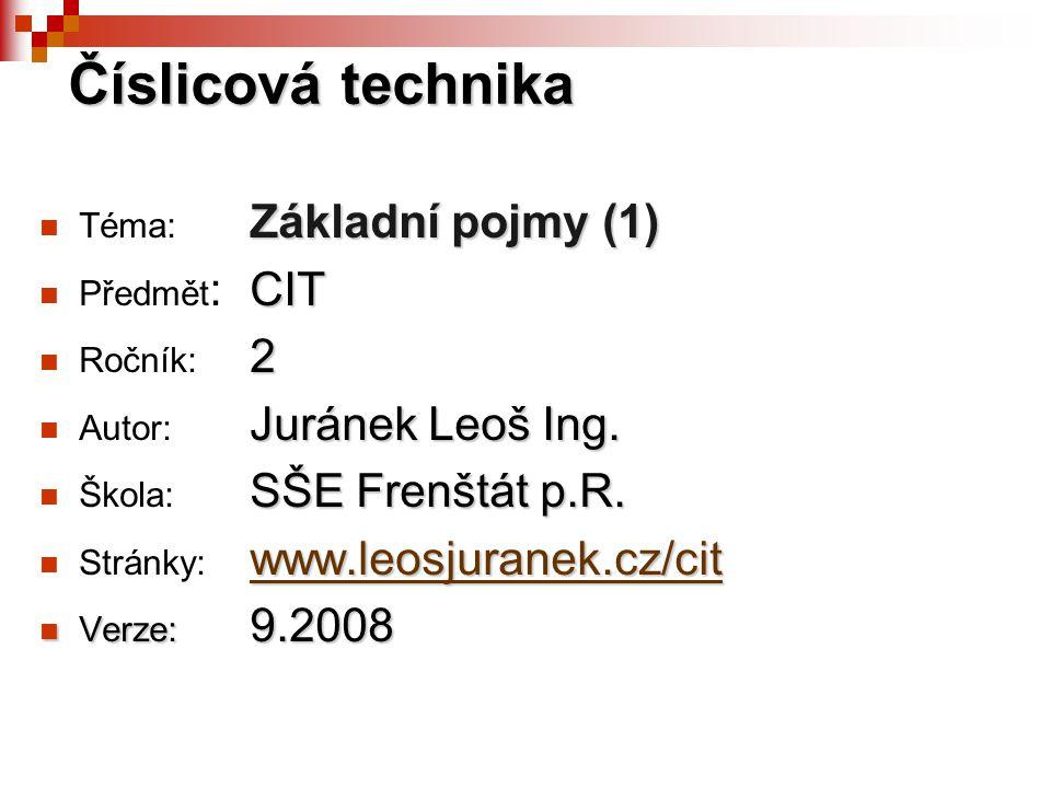Základní pojmy (1) Téma: Základní pojmy (1) CIT Předmět : CIT 2 Ročník: 2 Juránek Leoš Ing.