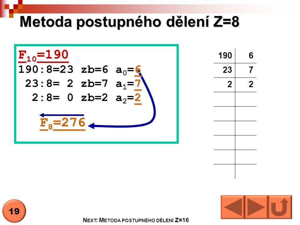 Metoda postupného dělení Z=8 1906 237 22 F 10 =190 6 190:8=23 zb=6 a 0 =6 7 23:8= 2 zb=7 a 1 =7 2 2:8= 0 zb=2 a 2 =2 F 8 =276 F 8 =276 19 N EXT : M ET