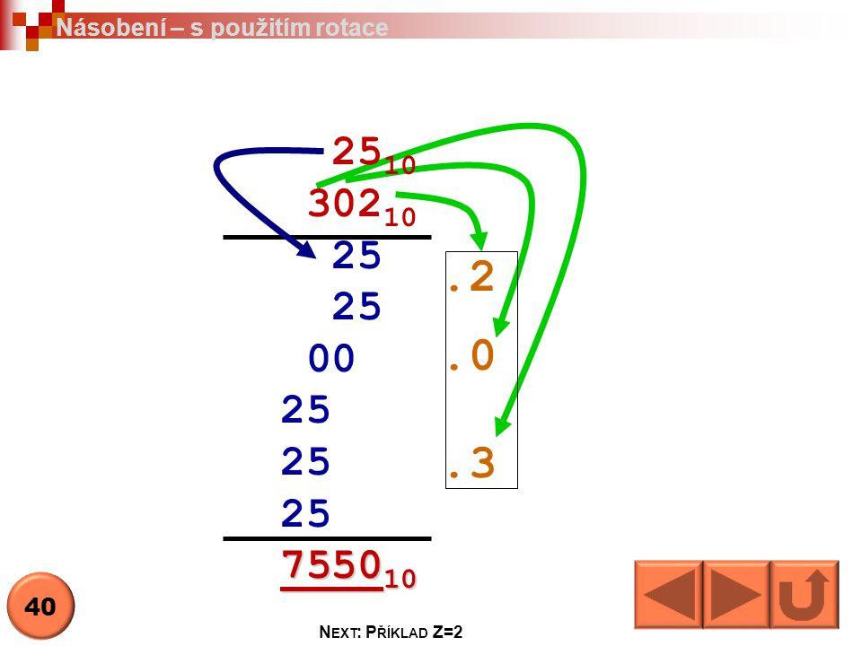 25 10 302 10 25 00 25 7550 10.2.0.3 Násobení – s použitím rotace N EXT : P ŘÍKLAD Z=2 40