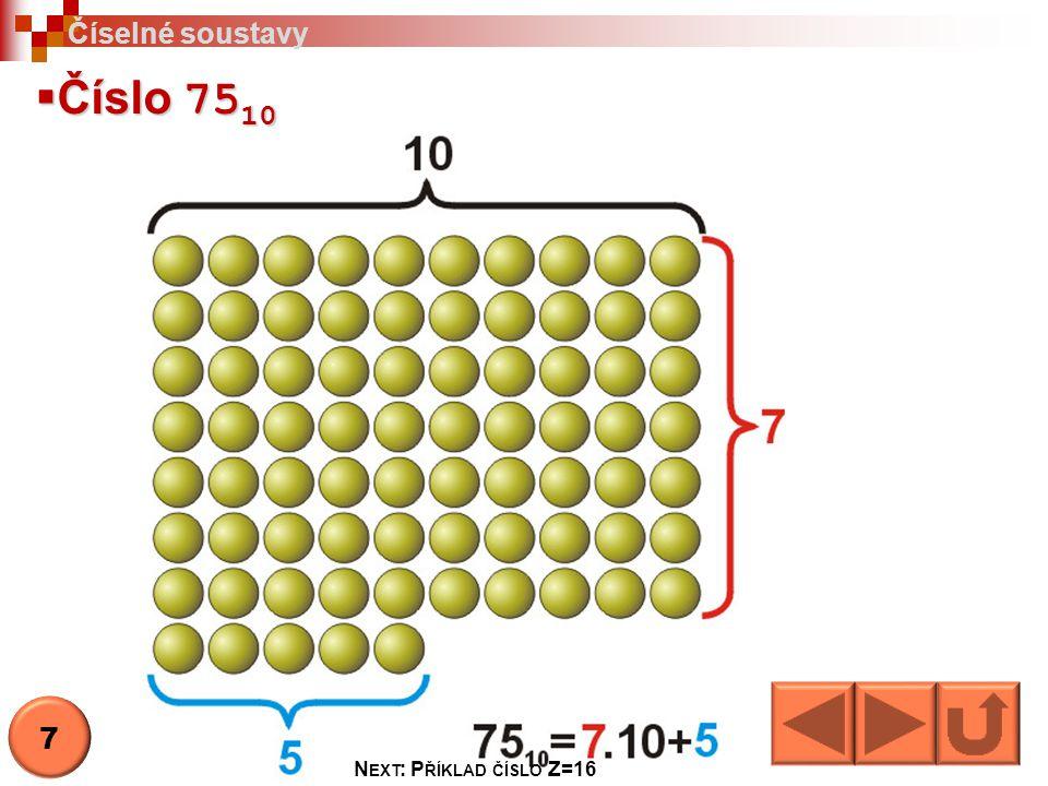  Číslo 75 10 Číselné soustavy 7 N EXT : P ŘÍKLAD ČÍSLO Z=16