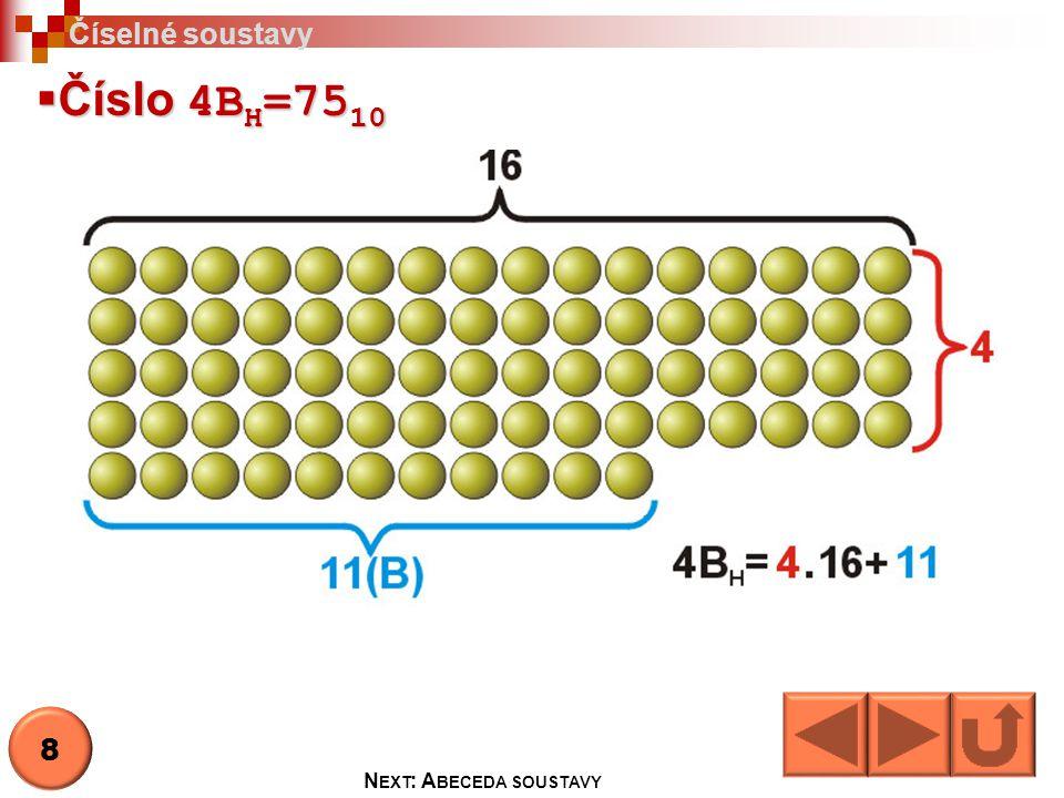  Číslo 4B H =75 10 Číselné soustavy 8 N EXT : A BECEDA SOUSTAVY