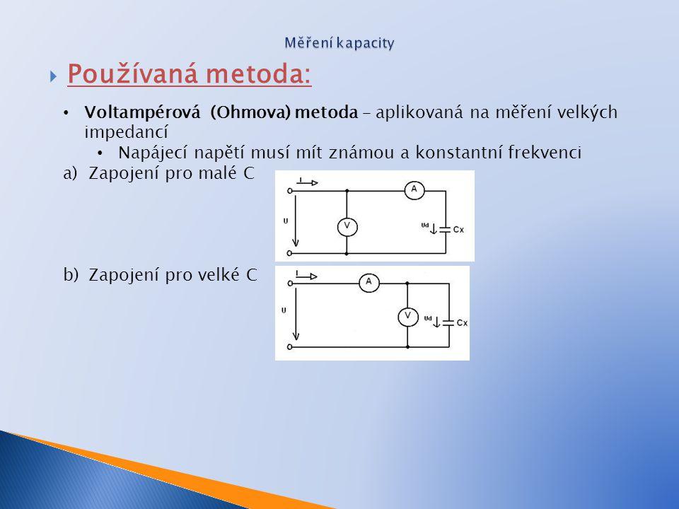  Používaná metoda: Voltampérová (Ohmova) metoda – aplikovaná na měření velkých impedancí Napájecí napětí musí mít známou a konstantní frekvenci a)Zap