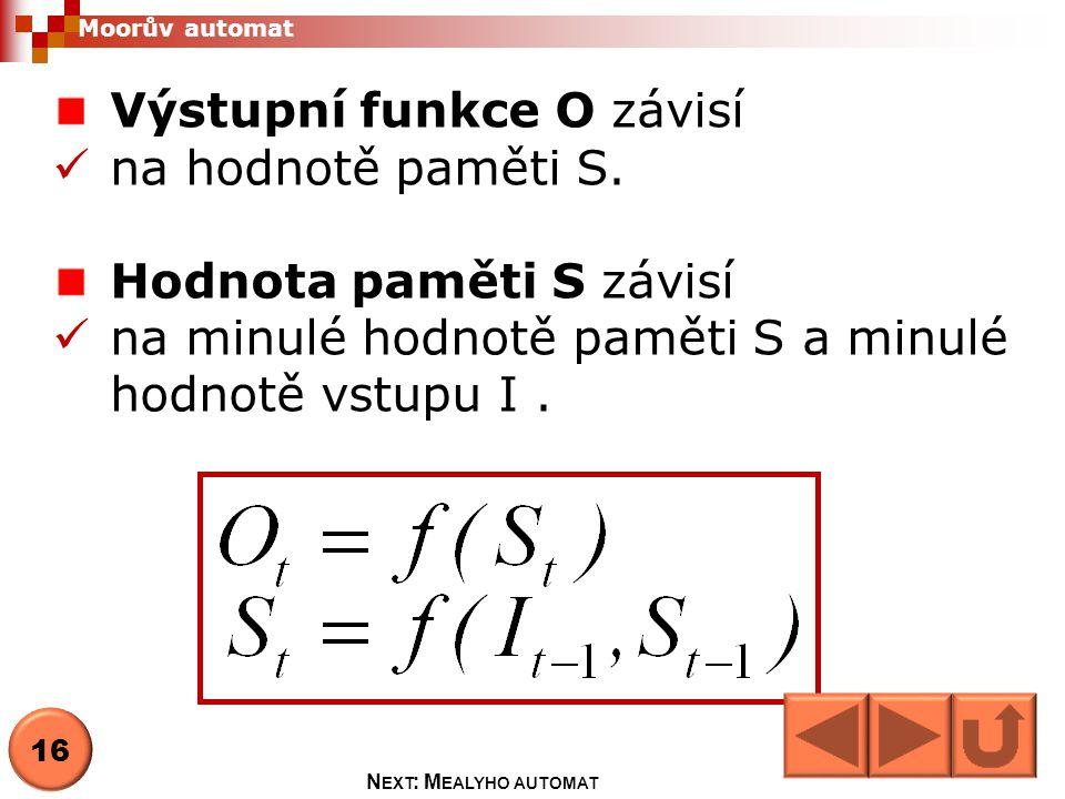 Výstupní funkce O závisí na hodnotě paměti S.