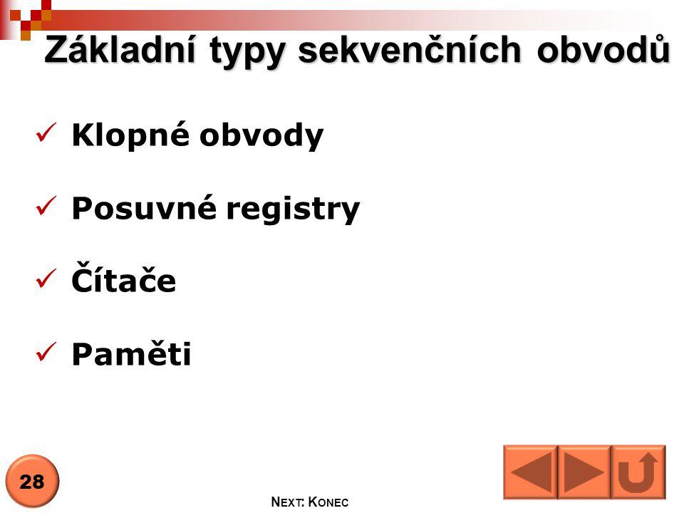 Základní typy sekvenčních obvodů Klopné obvody Posuvné registry Čítače Paměti 28 N EXT : K ONEC