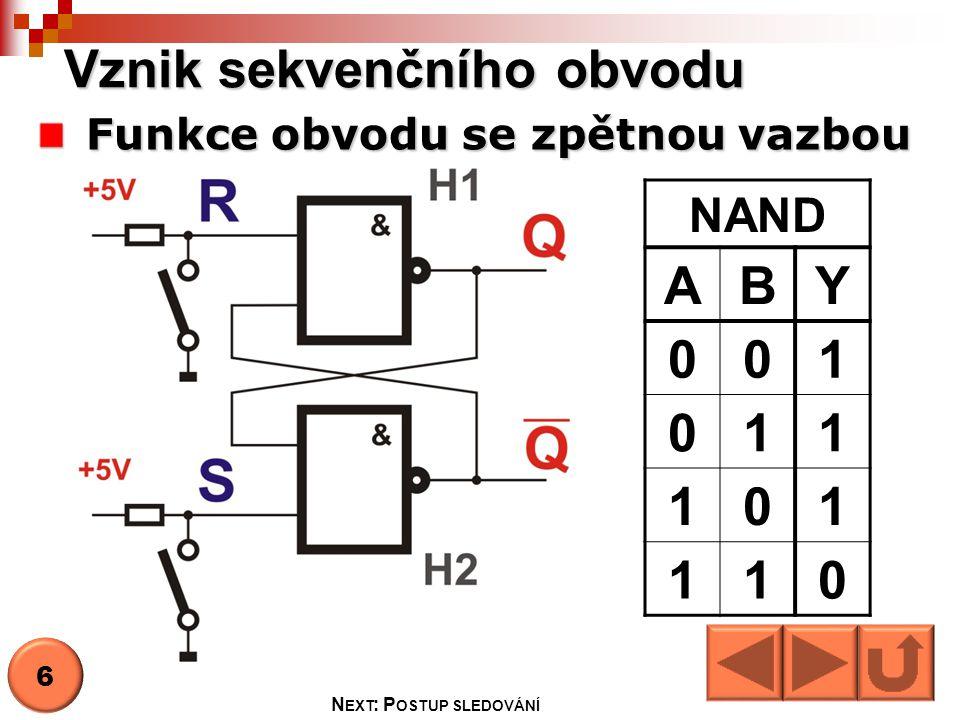 Vznik sekvenčního obvodu Funkce obvodu se zpětnou vazbou NAND ABY 001 011 101 110 6 N EXT : P OSTUP SLEDOVÁNÍ