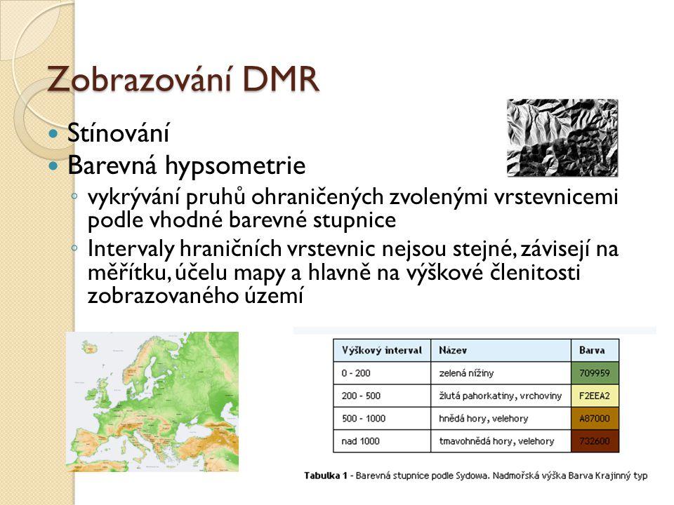 Zobrazování DMR Stínování Barevná hypsometrie ◦ vykrývání pruhů ohraničených zvolenými vrstevnicemi podle vhodné barevné stupnice ◦ Intervaly hraničních vrstevnic nejsou stejné, závisejí na měřítku, účelu mapy a hlavně na výškové členitosti zobrazovaného území