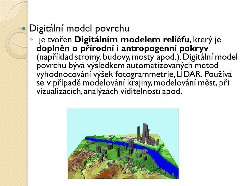 Digitální model povrchu ◦ je tvořen Digitálním modelem reliéfu, který je doplněn o přírodní i antropogenní pokryv (například stromy, budovy, mosty apod.).