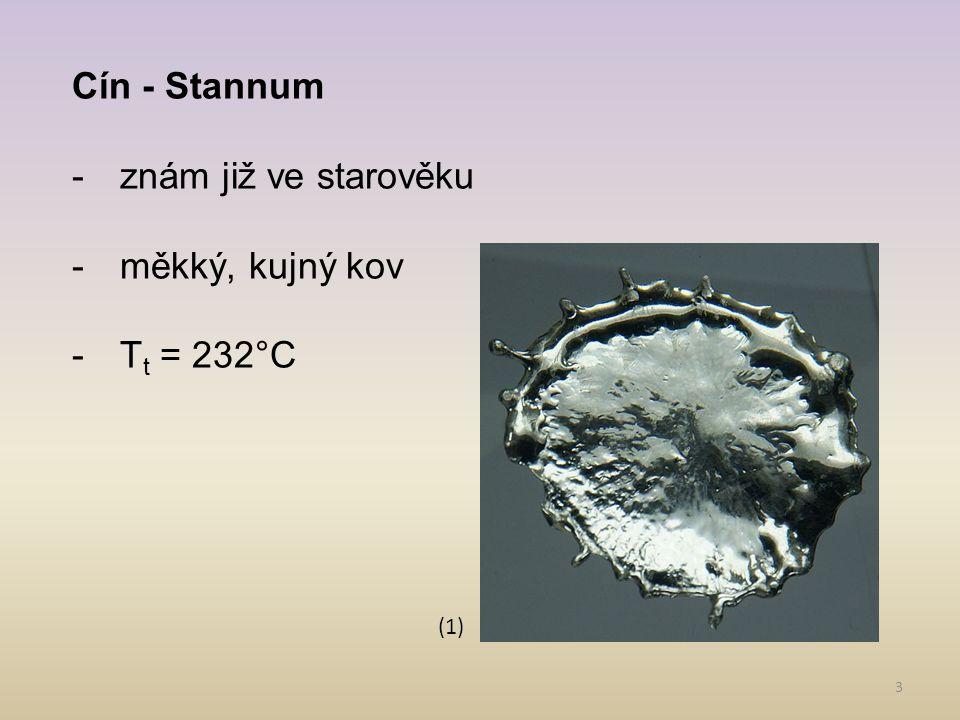 3 (1) Cín - Stannum -znám již ve starověku -měkký, kujný kov -T t = 232°C