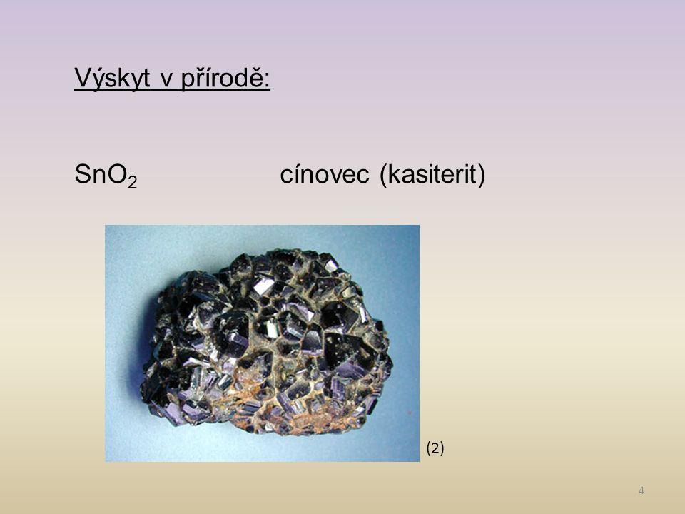 4 Výskyt v přírodě: SnO 2 cínovec (kasiterit) (2)