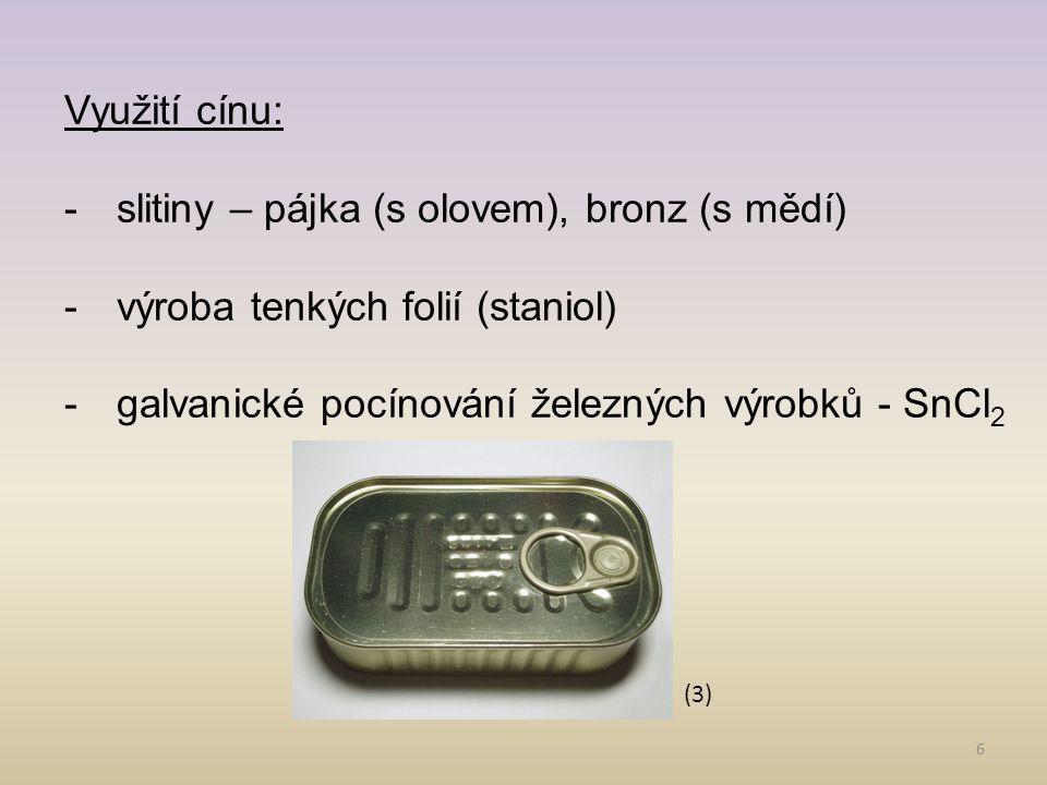 6 Využití cínu: -slitiny – pájka (s olovem), bronz (s mědí) -výroba tenkých folií (staniol) -galvanické pocínování železných výrobků - SnCl 2 (3)