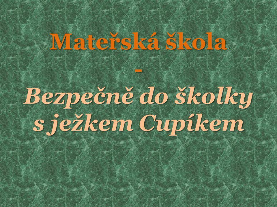 Mateřská škola - Bezpečně do školky s ježkem Cupíkem
