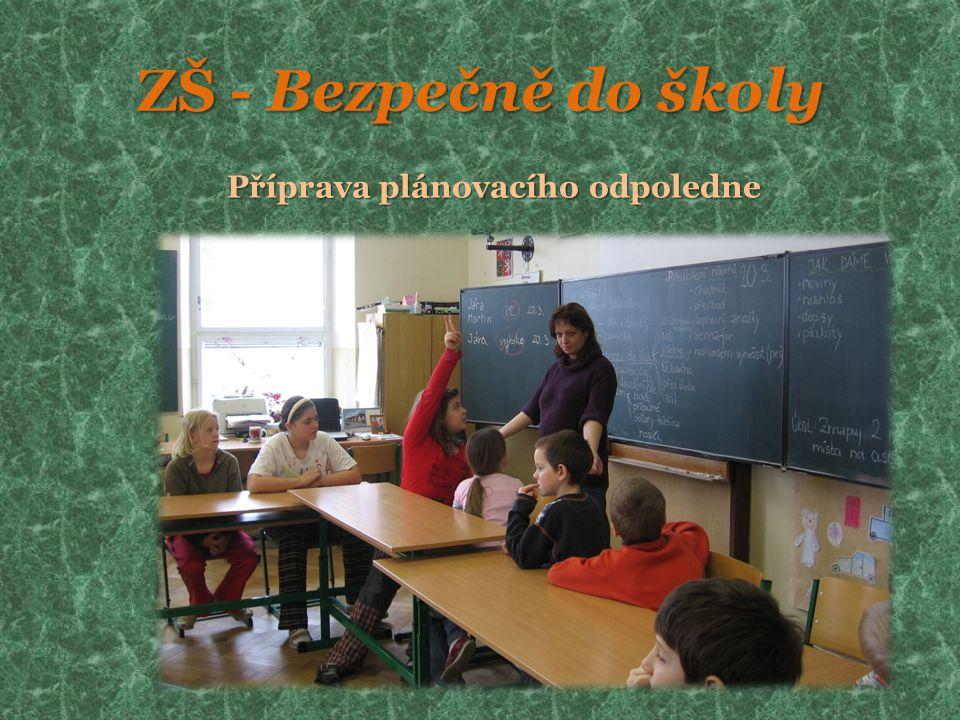 ZŠ - Bezpečně do školy Příprava plánovacího odpoledne