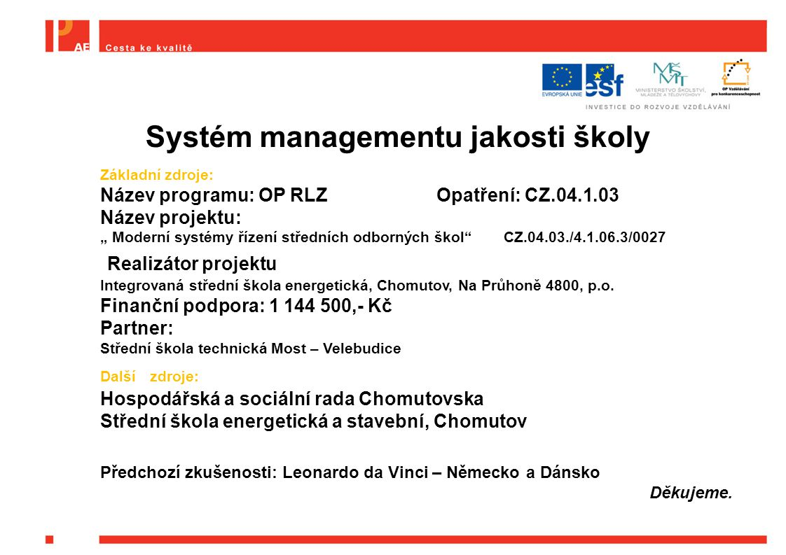 """Základní zdroje: Název programu: OP RLZOpatření: CZ.04.1.03 Název projektu: """" Moderní systémy řízení středních odborných škol"""" CZ.04.03./4.1.06.3/0027"""