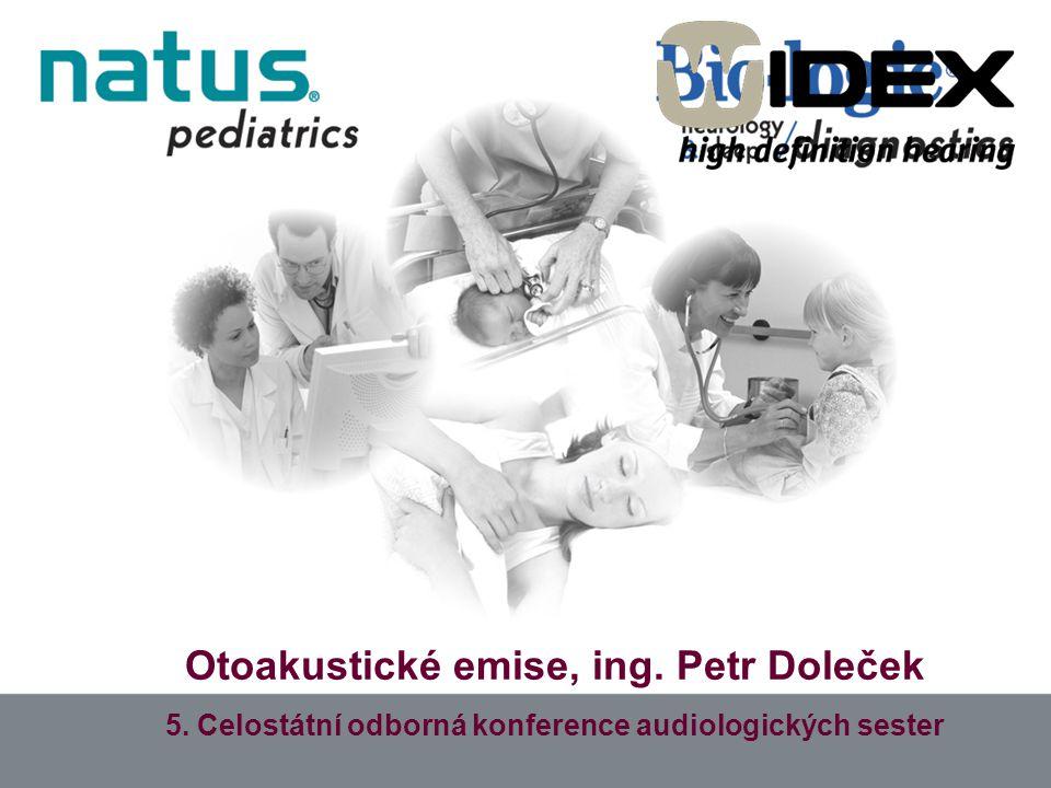 Otoakustické emise, ing. Petr Doleček 5. Celostátní odborná konference audiologických sester