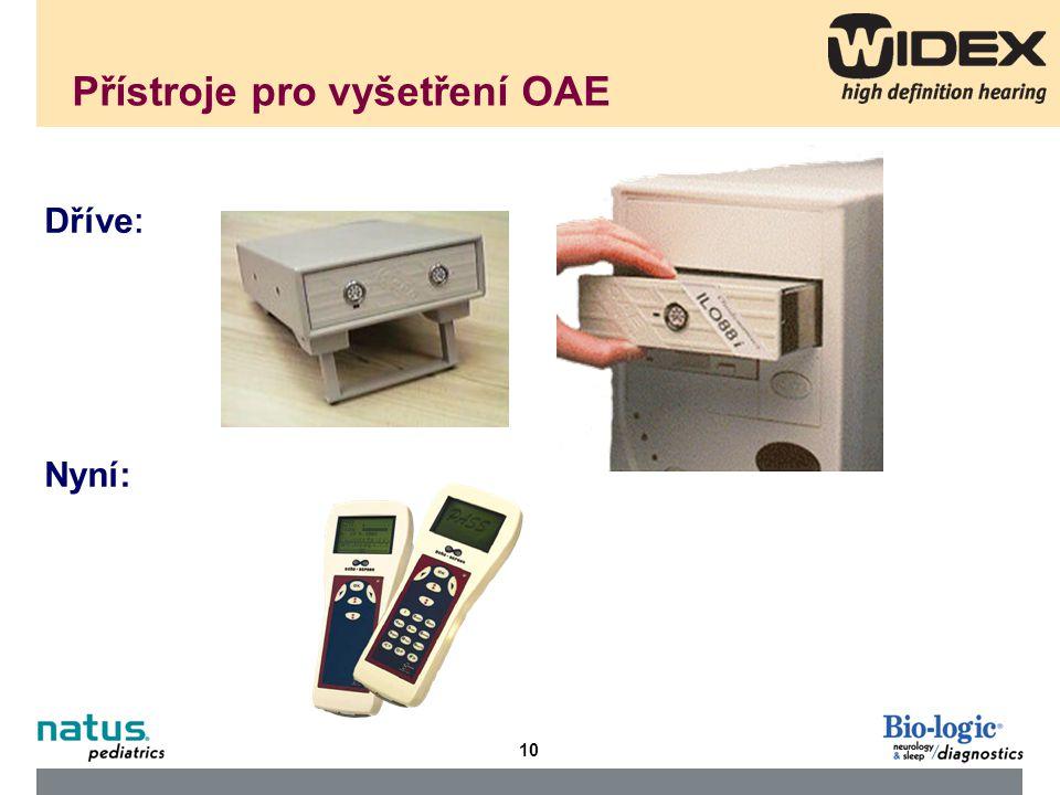 10 Přístroje pro vyšetření OAE Dříve : Nyní: