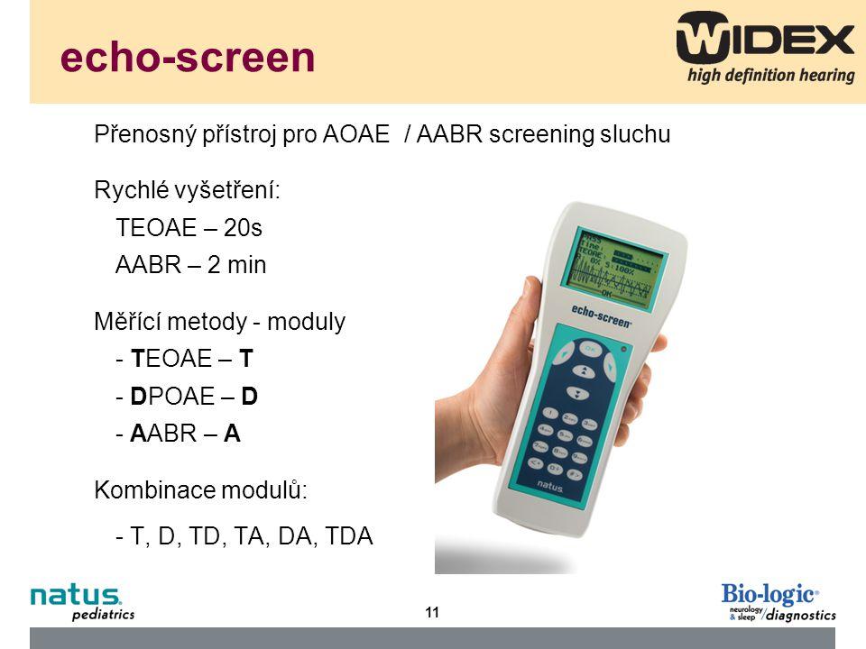 11 Přenosný přístroj pro AOAE / AABR screening sluchu Rychlé vyšetření: TEOAE – 20s AABR – 2 min Měřící metody - moduly - TEOAE – T - DPOAE – D - AABR – A Kombinace modulů: - T, D, TD, TA, DA, TDA echo-screen