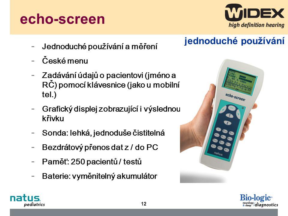 12 - Jednoduché používání a měření - České menu - Zadávání údajů o pacientovi (jméno a RČ) pomocí klávesnice (jako u mobilního tel.) - Grafický displej zobrazující i výslednou křivku - Sonda: lehká, jednoduše čistitelná - Bezdrátový přenos dat z / do PC - Paměť: 250 pacientů / testů - Baterie: vyměnitelný akumulátor echo-screen jednoduché používání
