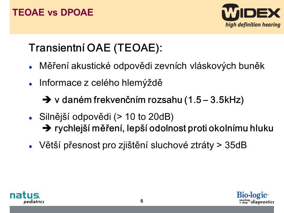 7 Distortion Product OAE (DPOAE): l Měření odpovědi na současné působení dvou tónů l Frekvenčně specifický výsledek  frekvenční rozsah (2 – 4kHz) l Větší citlivost pro vyšší intenzity (60-70 dB) l Není tak citlivé pro mírné ztráty sluchu (20-40dB) TEOAE vs DPOAE