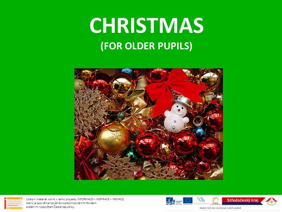 CHRISTMAS (FOR OLDER PUPILS) Učební materiál vznikl v rámci projektu INFORMACE – INSPIRACE – INOVACE, který je spolufinancován Evropským sociálním fon