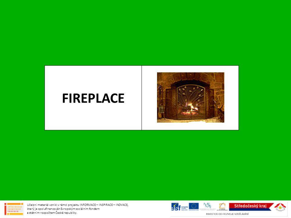FIREPLACE Učební materiál vznikl v rámci projektu INFORMACE – INSPIRACE – INOVACE, který je spolufinancován Evropským sociálním fondem a státním rozpo
