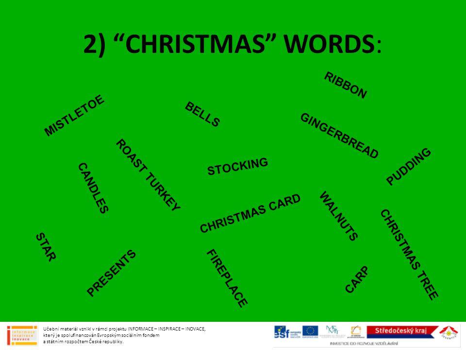 "2) ""CHRISTMAS"" WORDS: B E L L S S T O C K I N G R I B B O N C A N D L E S W A L N U T S P U D D I N G G I N G E R B R E A D C H R I S T M A S C A R D"