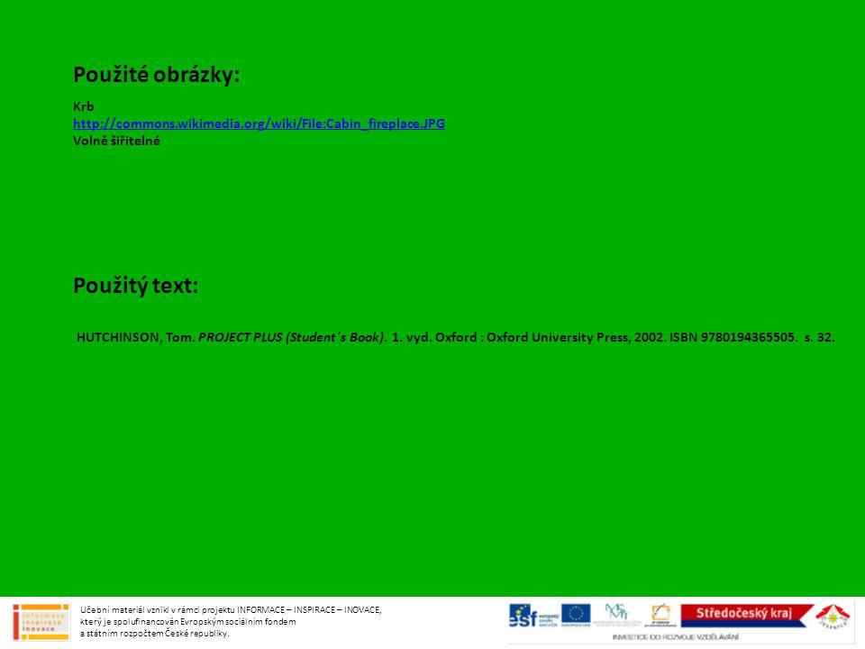 Krb http://commons.wikimedia.org/wiki/File:Cabin_fireplace.JPG Volně šiřitelné Použitý text: HUTCHINSON, Tom. PROJECT PLUS (Student´s Book). 1. vyd. O