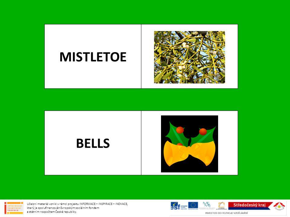MISTLETOE BELLS Učební materiál vznikl v rámci projektu INFORMACE – INSPIRACE – INOVACE, který je spolufinancován Evropským sociálním fondem a státním