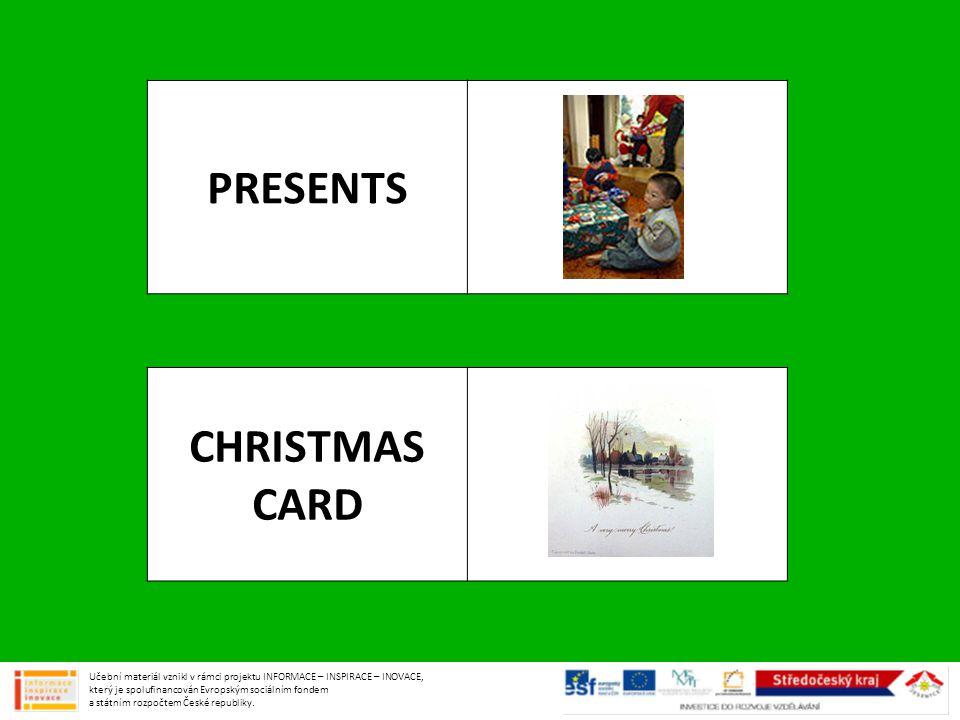 PRESENTS CHRISTMAS CARD Učební materiál vznikl v rámci projektu INFORMACE – INSPIRACE – INOVACE, který je spolufinancován Evropským sociálním fondem a