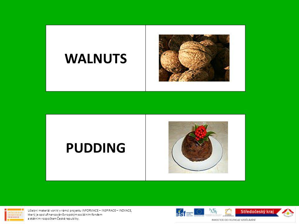 WALNUTS PUDDING Učební materiál vznikl v rámci projektu INFORMACE – INSPIRACE – INOVACE, který je spolufinancován Evropským sociálním fondem a státním