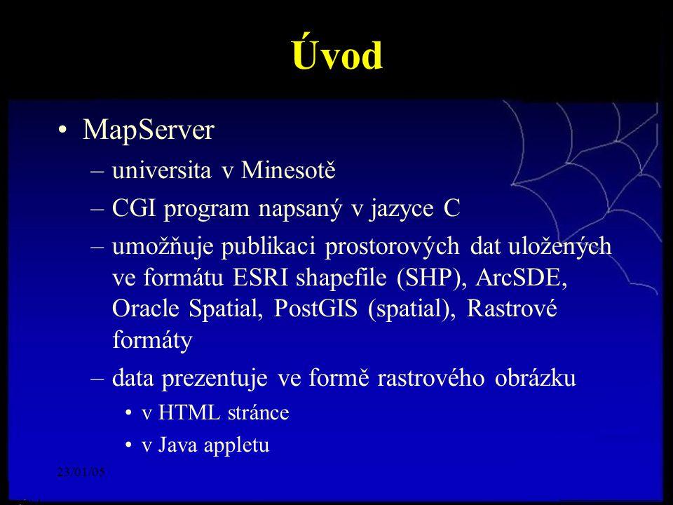 23/01/05 Úvod MapServer –universita v Minesotě –CGI program napsaný v jazyce C –umožňuje publikaci prostorových dat uložených ve formátu ESRI shapefil