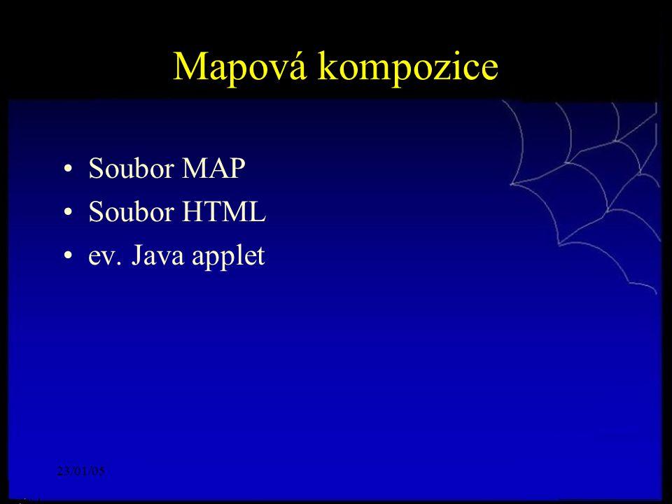 23/01/05 Mapová kompozice Soubor MAP Soubor HTML ev. Java applet