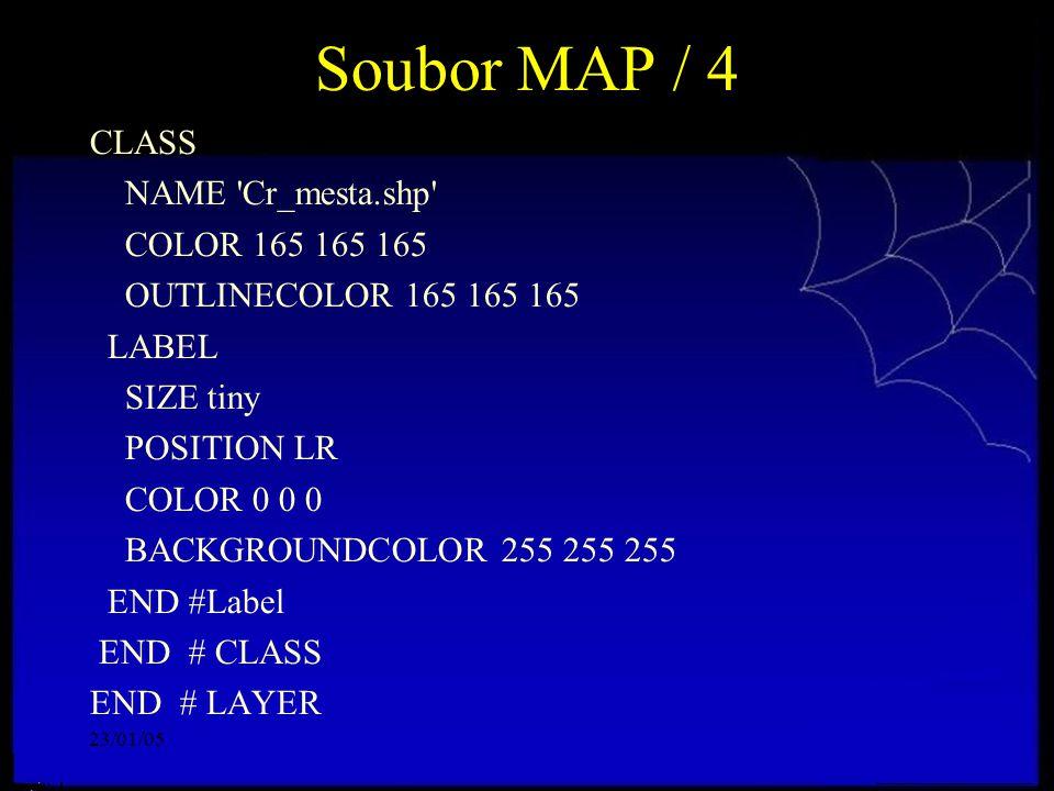 23/01/05 Soubor MAP / 4 CLASS NAME 'Cr_mesta.shp' COLOR 165 165 165 OUTLINECOLOR 165 165 165 LABEL SIZE tiny POSITION LR COLOR 0 0 0 BACKGROUNDCOLOR 2