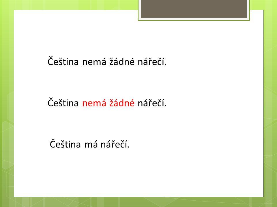 Čeština nemá žádné nářečí. Čeština má nářečí.