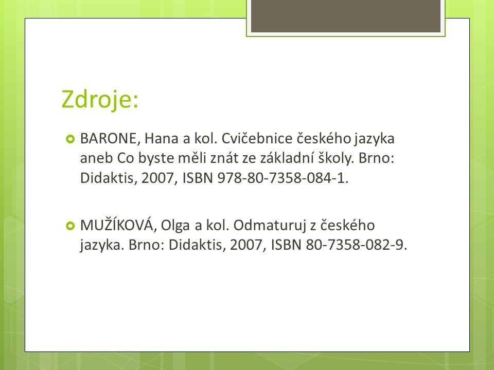 Zdroje:  BARONE, Hana a kol. Cvičebnice českého jazyka aneb Co byste měli znát ze základní školy. Brno: Didaktis, 2007, ISBN 978-80-7358-084-1.  MUŽ