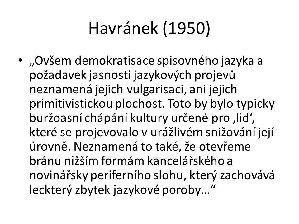 """Havránek (1950) """"Ovšem demokratisace spisovného jazyka a požadavek jasnosti jazykových projevů neznamená jejich vulgarisaci, ani jejich primitivistick"""